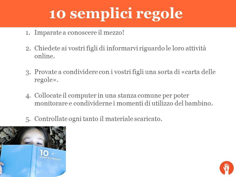 10 semplici regole 1.Imparate a conoscere il mezzo! 2.Chiedete ai vostri figli di informarvi riguardo le loro attività online. 3.Provate a condividere