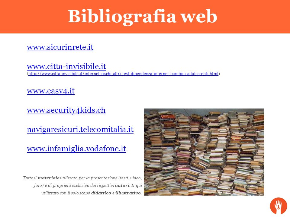 Bibliografia web www.sicurinrete.it www.citta-invisibile.it (http://www.citta-invisibile.it/internet-rischi-altri-test-dipendenza-internet-bambini-ado