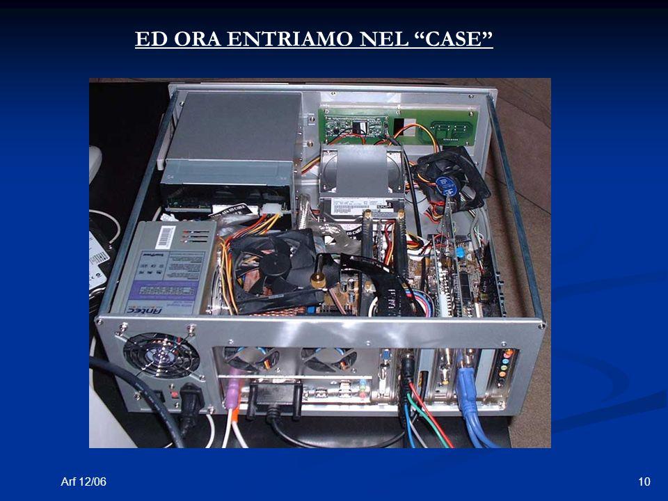 10Arf 12/06 ED ORA ENTRIAMO NEL CASE
