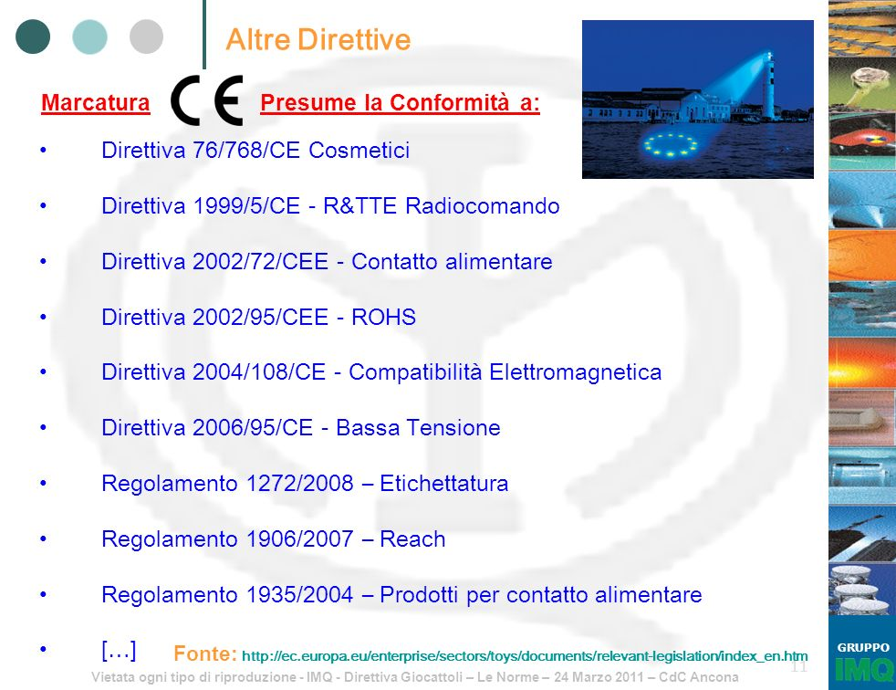 Vietata ogni tipo di riproduzione - IMQ - Direttiva Giocattoli – Le Norme – 24 Marzo 2011 – CdC Ancona GRUPPO 11 Altre Direttive Direttiva 76/768/CE C