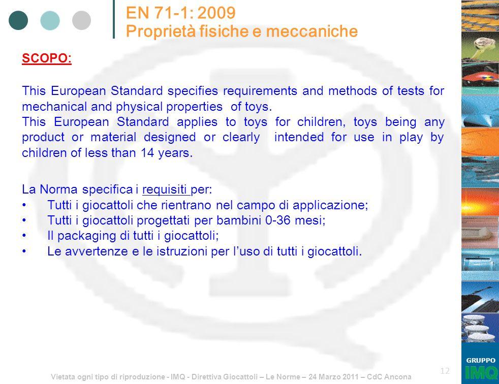 Vietata ogni tipo di riproduzione - IMQ - Direttiva Giocattoli – Le Norme – 24 Marzo 2011 – CdC Ancona GRUPPO 12 EN 71-1: 2009 Proprietà fisiche e mec