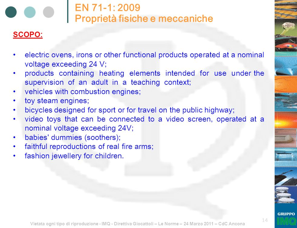 Vietata ogni tipo di riproduzione - IMQ - Direttiva Giocattoli – Le Norme – 24 Marzo 2011 – CdC Ancona GRUPPO 14 EN 71-1: 2009 Proprietà fisiche e mec