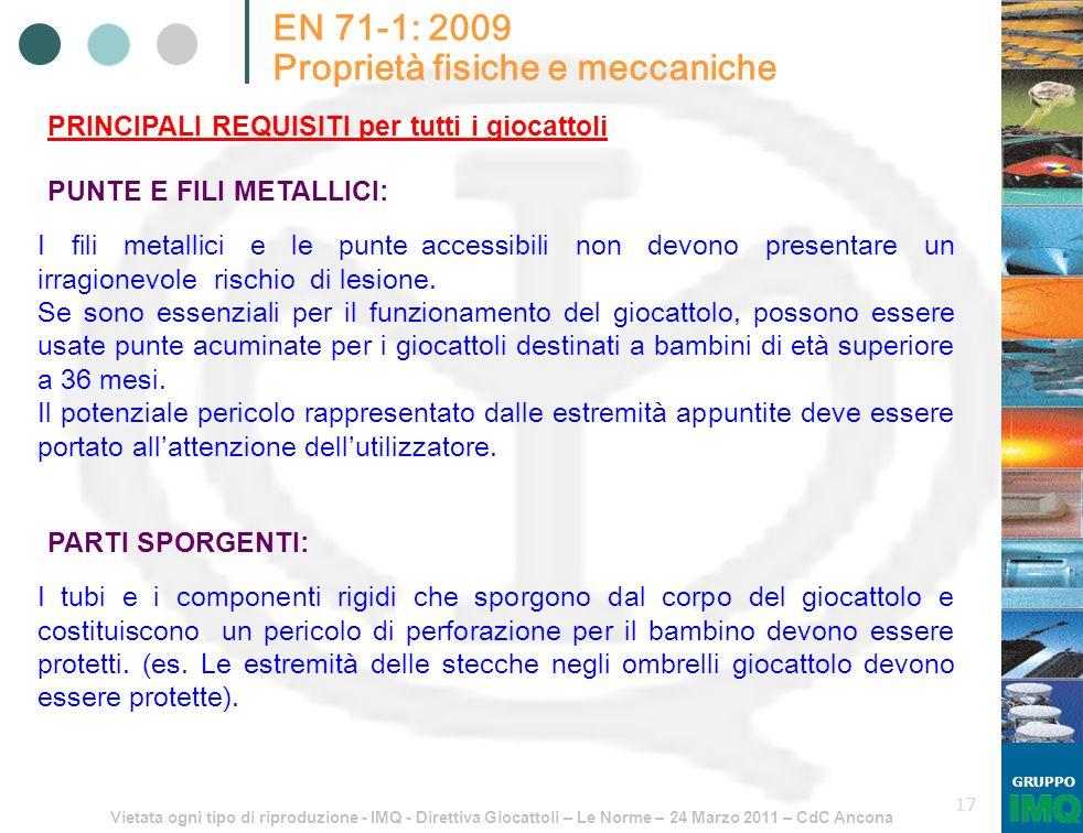Vietata ogni tipo di riproduzione - IMQ - Direttiva Giocattoli – Le Norme – 24 Marzo 2011 – CdC Ancona GRUPPO 17 EN 71-1: 2009 Proprietà fisiche e mec
