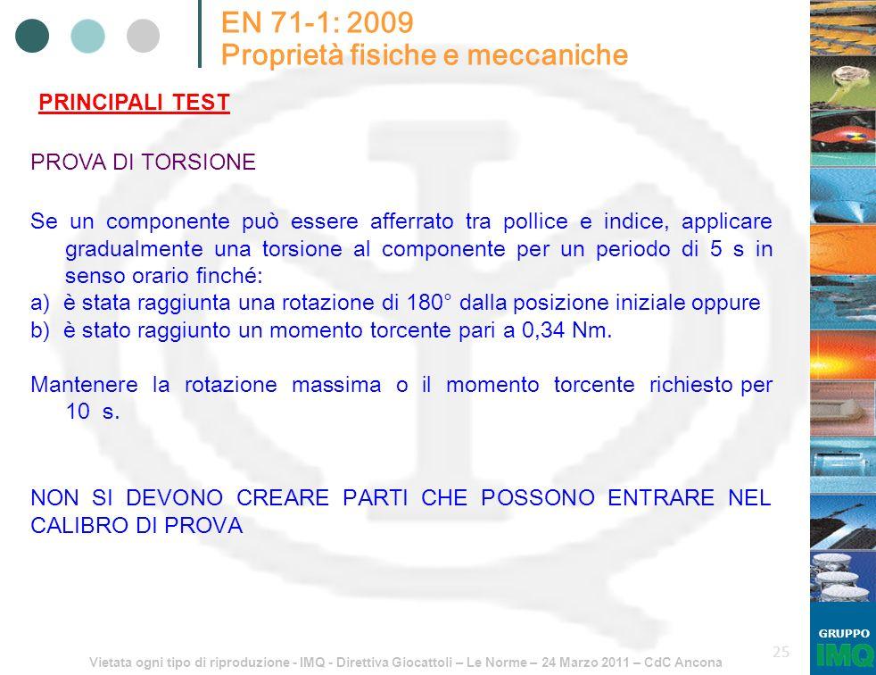Vietata ogni tipo di riproduzione - IMQ - Direttiva Giocattoli – Le Norme – 24 Marzo 2011 – CdC Ancona GRUPPO 25 EN 71-1: 2009 Proprietà fisiche e mec