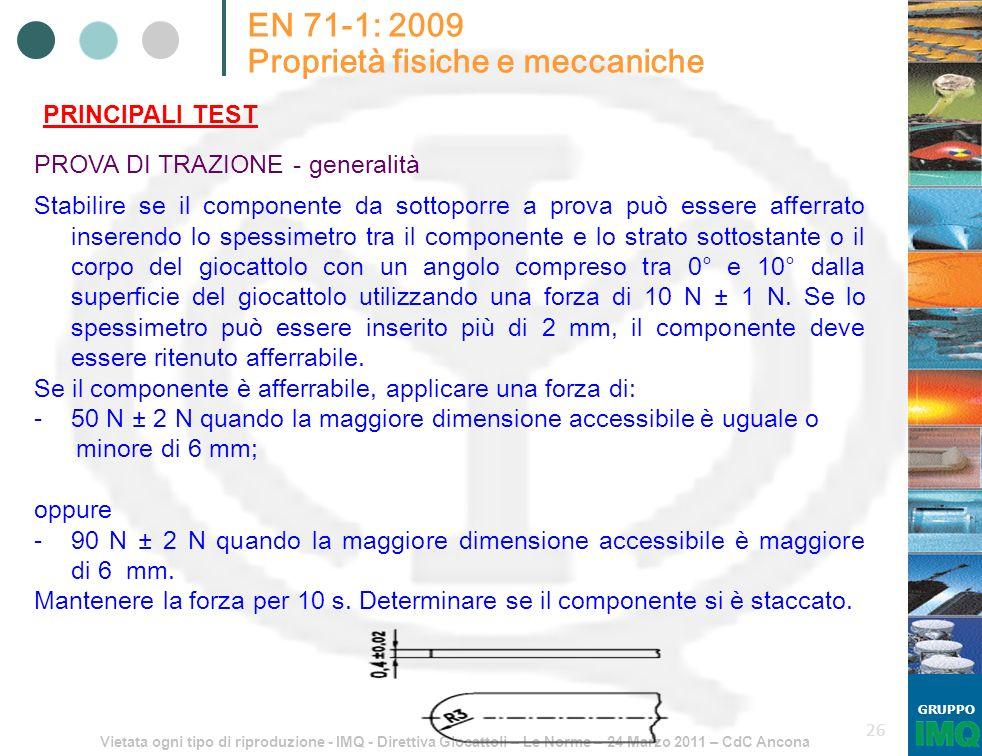 Vietata ogni tipo di riproduzione - IMQ - Direttiva Giocattoli – Le Norme – 24 Marzo 2011 – CdC Ancona GRUPPO 26 EN 71-1: 2009 Proprietà fisiche e mec