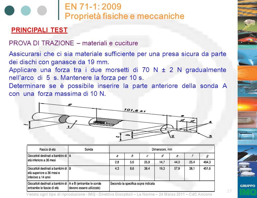 Vietata ogni tipo di riproduzione - IMQ - Direttiva Giocattoli – Le Norme – 24 Marzo 2011 – CdC Ancona GRUPPO 27 EN 71-1: 2009 Proprietà fisiche e mec