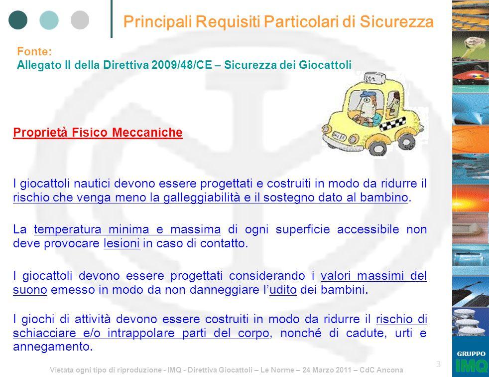 Vietata ogni tipo di riproduzione - IMQ - Direttiva Giocattoli – Le Norme – 24 Marzo 2011 – CdC Ancona GRUPPO 3 Principali Requisiti Particolari di Si