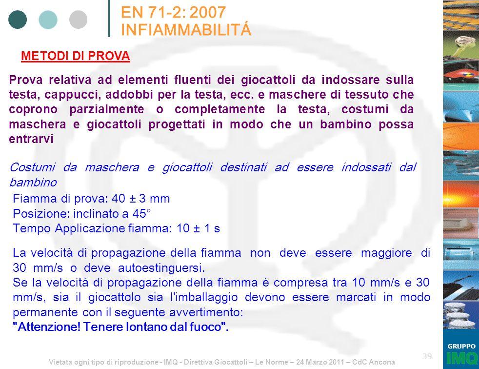 Vietata ogni tipo di riproduzione - IMQ - Direttiva Giocattoli – Le Norme – 24 Marzo 2011 – CdC Ancona GRUPPO 39 EN 71-2: 2007 INFIAMMABILITÁ METODI D