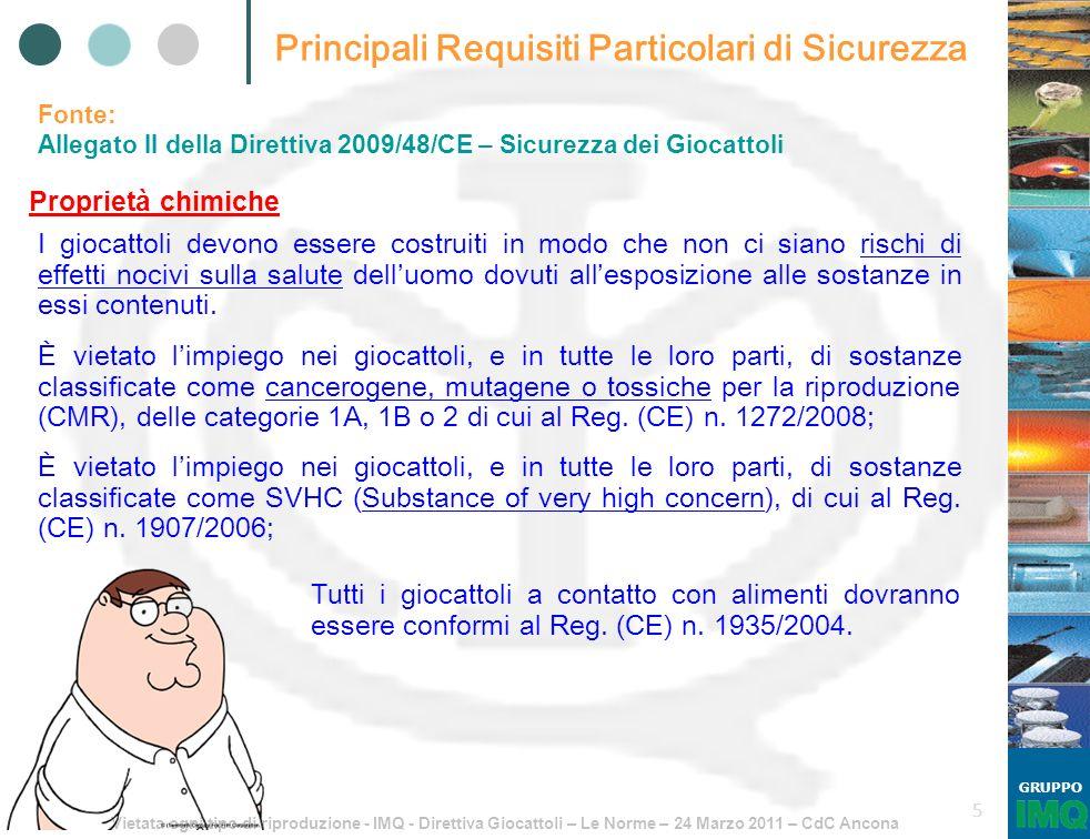 Vietata ogni tipo di riproduzione - IMQ - Direttiva Giocattoli – Le Norme – 24 Marzo 2011 – CdC Ancona GRUPPO 5 Principali Requisiti Particolari di Si