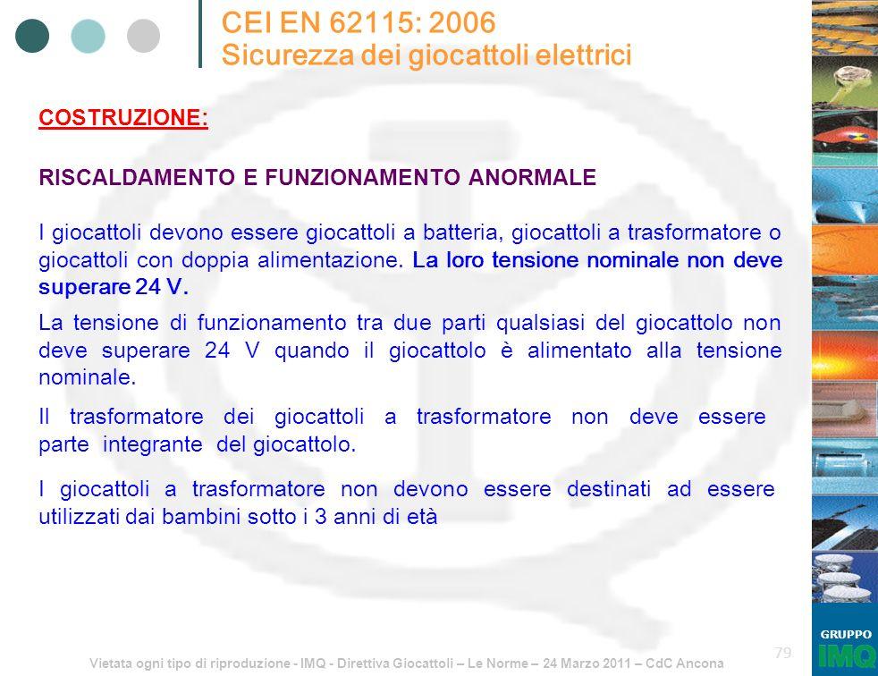 Vietata ogni tipo di riproduzione - IMQ - Direttiva Giocattoli – Le Norme – 24 Marzo 2011 – CdC Ancona GRUPPO 79 CEI EN 62115: 2006 Sicurezza dei gioc