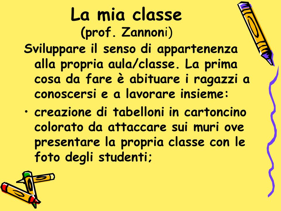 La mia classe (prof. Zannoni) Sviluppare il senso di appartenenza alla propria aula/classe. La prima cosa da fare è abituare i ragazzi a conoscersi e