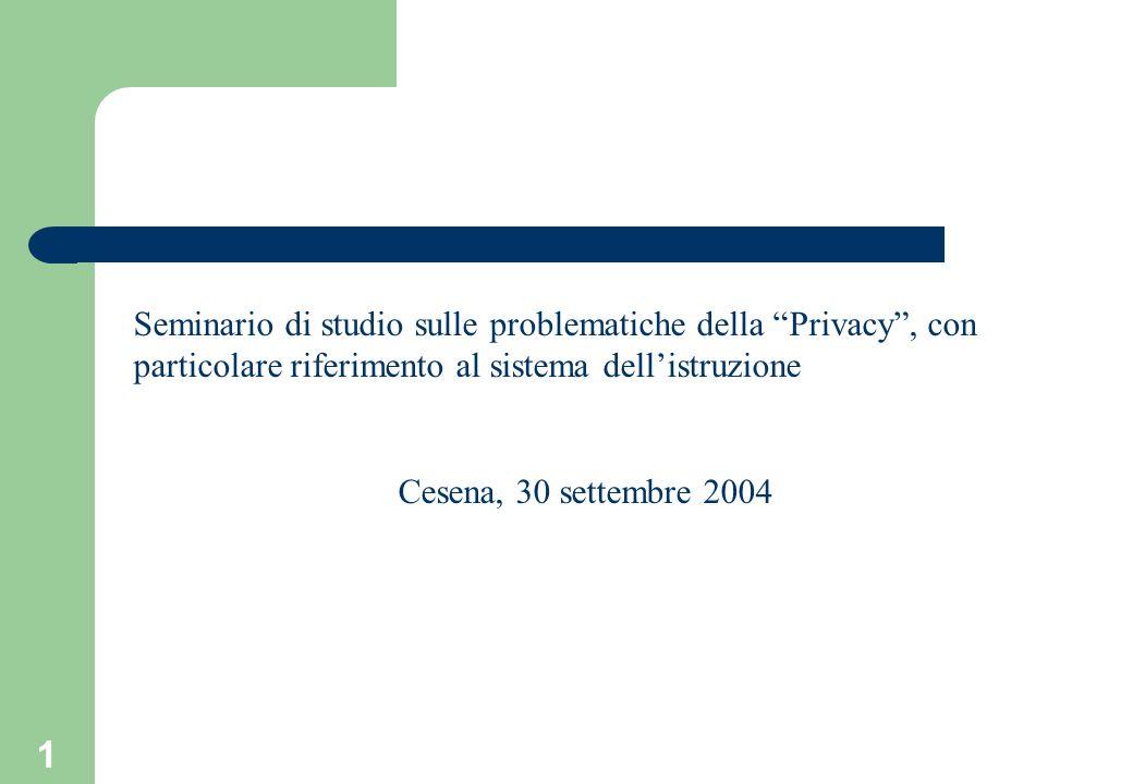 1 Seminario di studio sulle problematiche della Privacy, con particolare riferimento al sistema dellistruzione Cesena, 30 settembre 2004