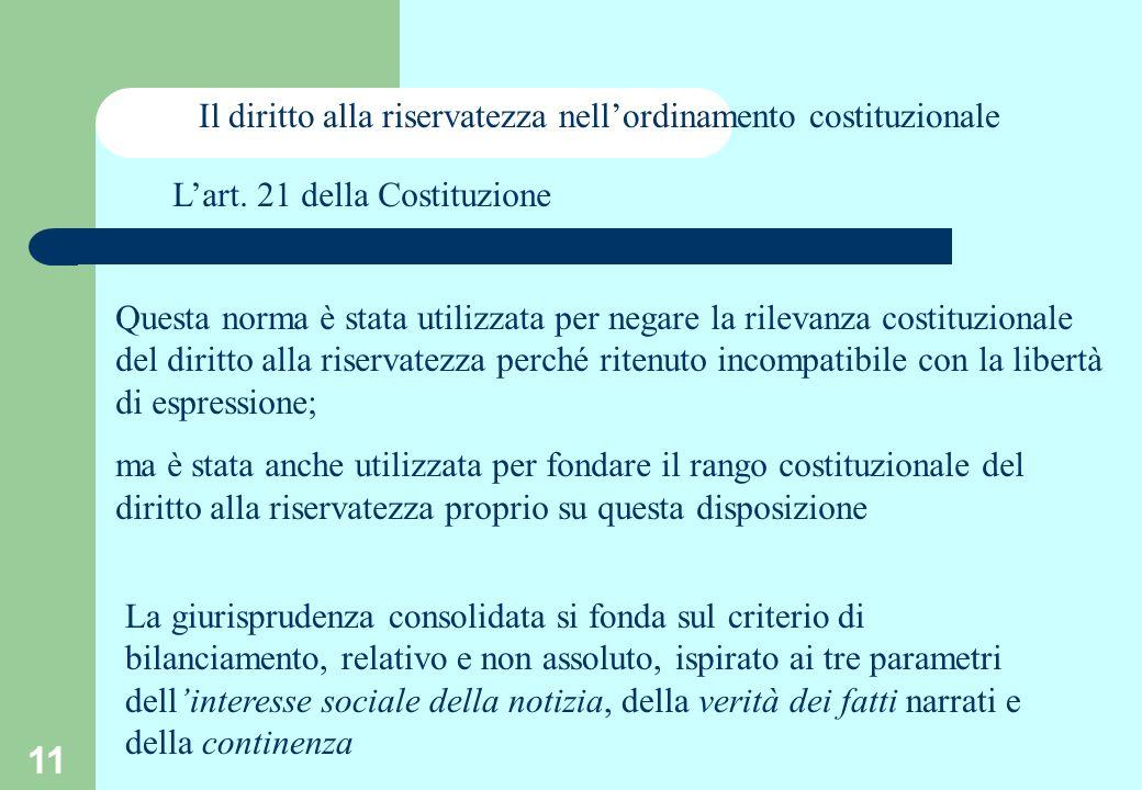 11 Lart. 21 della Costituzione Questa norma è stata utilizzata per negare la rilevanza costituzionale del diritto alla riservatezza perché ritenuto in