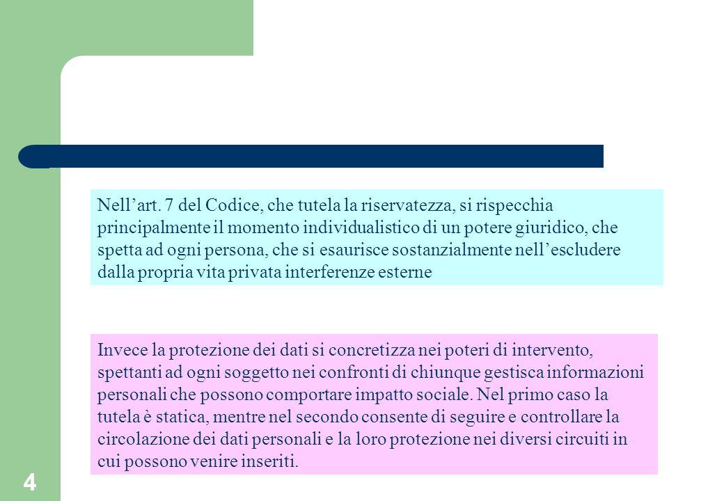 5 Il Codice ha introdotto uno strumentario di nuove garanzie relativamente alle comunicazioni elettroniche nelle quali il diritto alla protezione dei dati non va inteso come un guscio protettivo dellindividuo, ma riguarda lindividuo nella sua proiezione nei cicli di sviluppo economico-sociale (Santaniello)