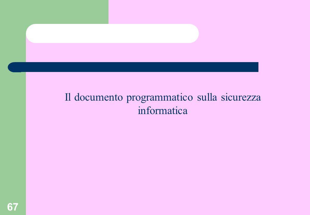 67 Il documento programmatico sulla sicurezza informatica