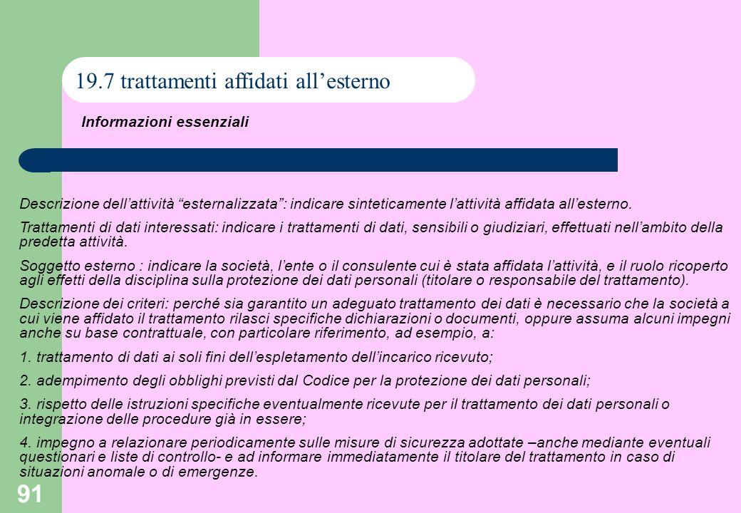 91 19.7 trattamenti affidati allesterno Descrizione dellattività esternalizzata: indicare sinteticamente lattività affidata allesterno.