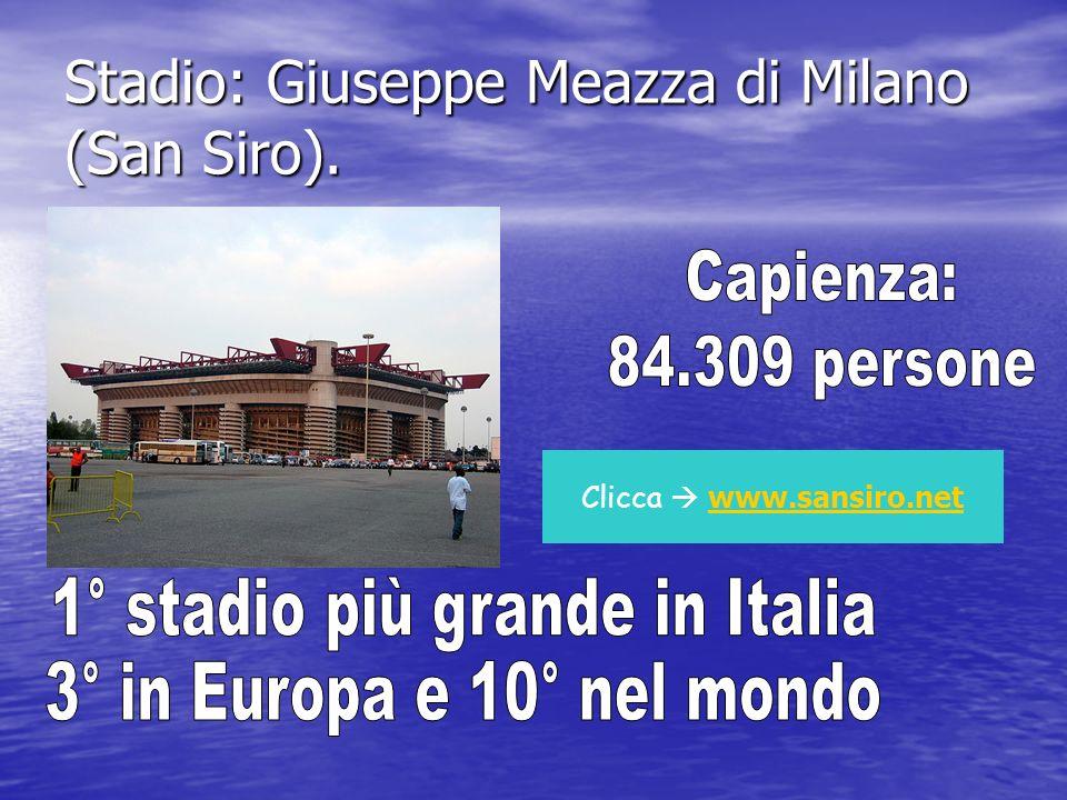 Stadio: Giuseppe Meazza di Milano (San Siro). Clicca www.sansiro.net