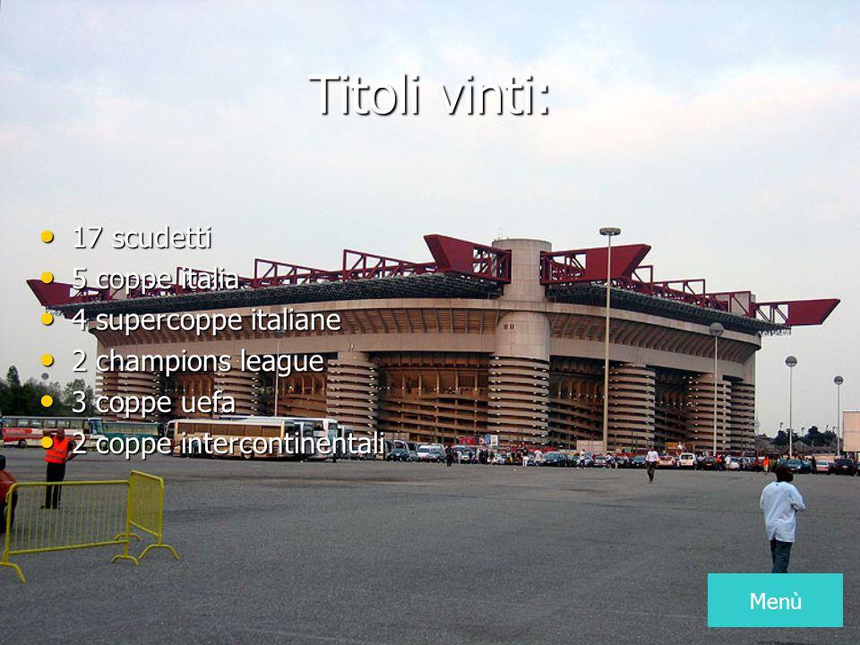 Titoli vinti: 17 scudetti 5 coppe italia 4 supercoppe italiane 2 champions league 3 coppe uefa 2 coppe intercontinentali Menù
