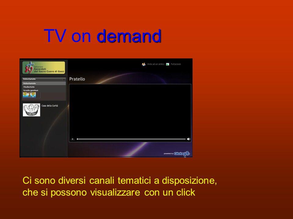demand TV on demand Ci sono diversi canali tematici a disposizione, che si possono visualizzare con un click