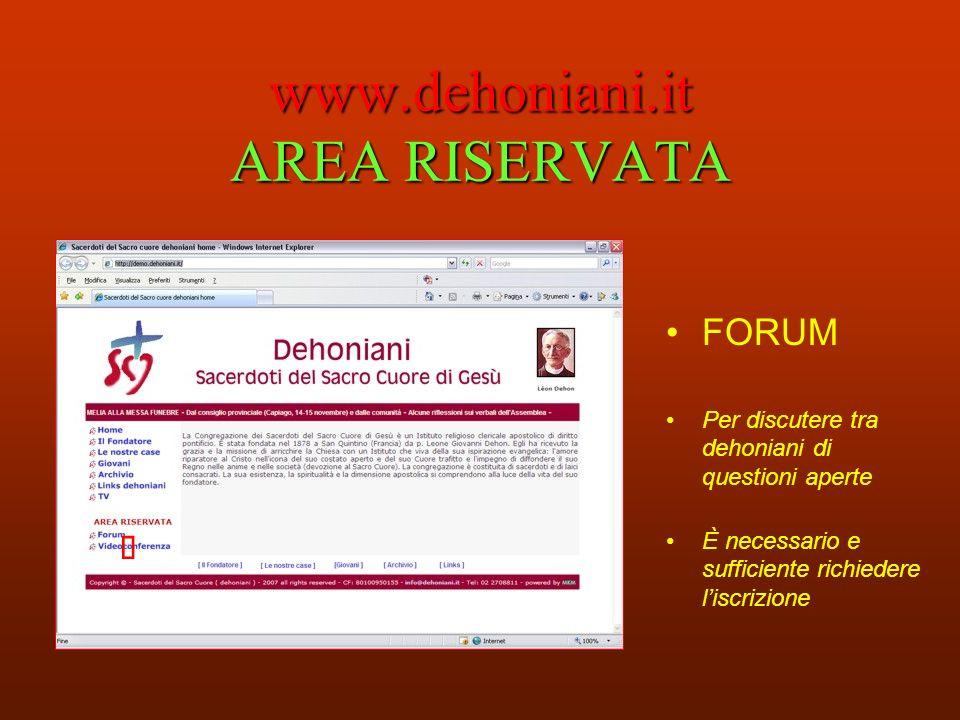 www.dehoniani.it AREA RISERVATA FORUM Per discutere tra dehoniani di questioni aperte È necessario e sufficiente richiedere liscrizione