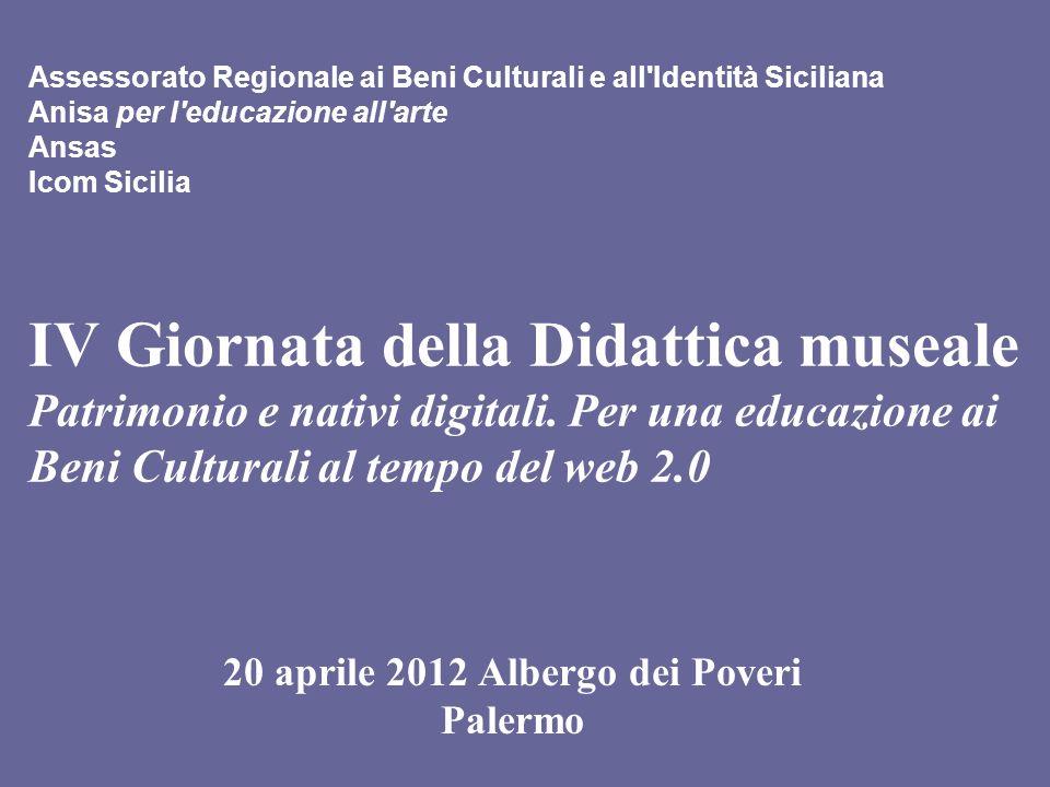 Assessorato Regionale ai Beni Culturali e all Identità Siciliana Anisa per l educazione all arte Ansas Icom Sicilia IV Giornata della Didattica museale Patrimonio e nativi digitali.