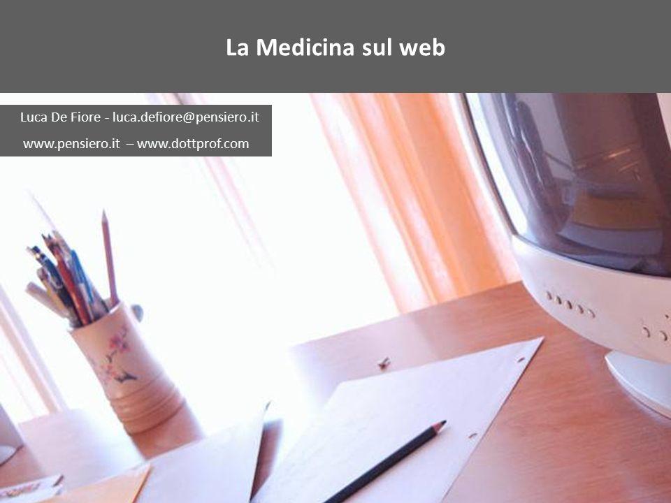La Medicina sul web Luca De Fiore - luca.defiore@pensiero.it www.pensiero.it – www.dottprof.com