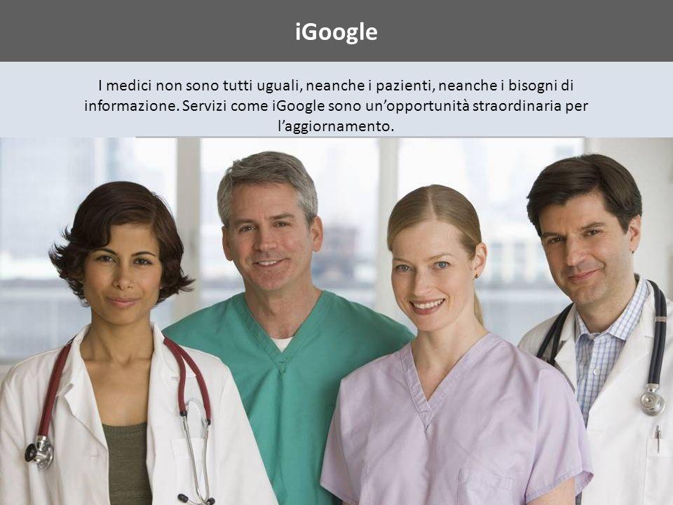 iGoogle I medici non sono tutti uguali, neanche i pazienti, neanche i bisogni di informazione.
