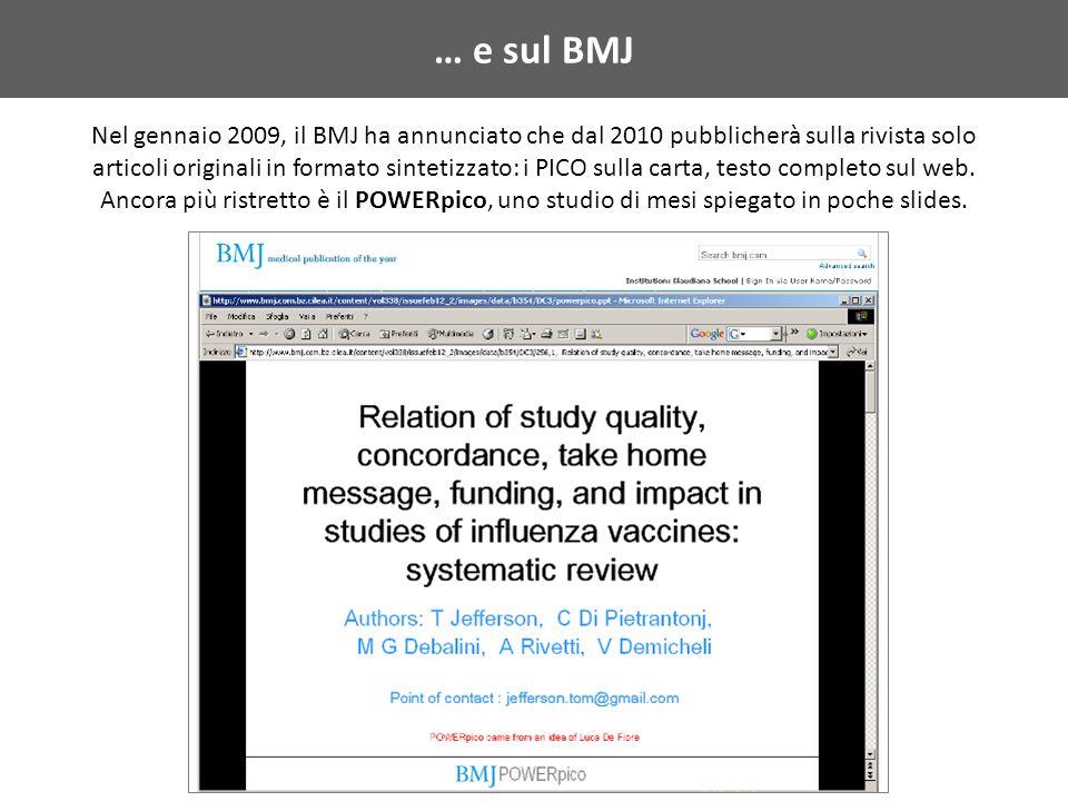 … e sul BMJ Nel gennaio 2009, il BMJ ha annunciato che dal 2010 pubblicherà sulla rivista solo articoli originali in formato sintetizzato: i PICO sulla carta, testo completo sul web.