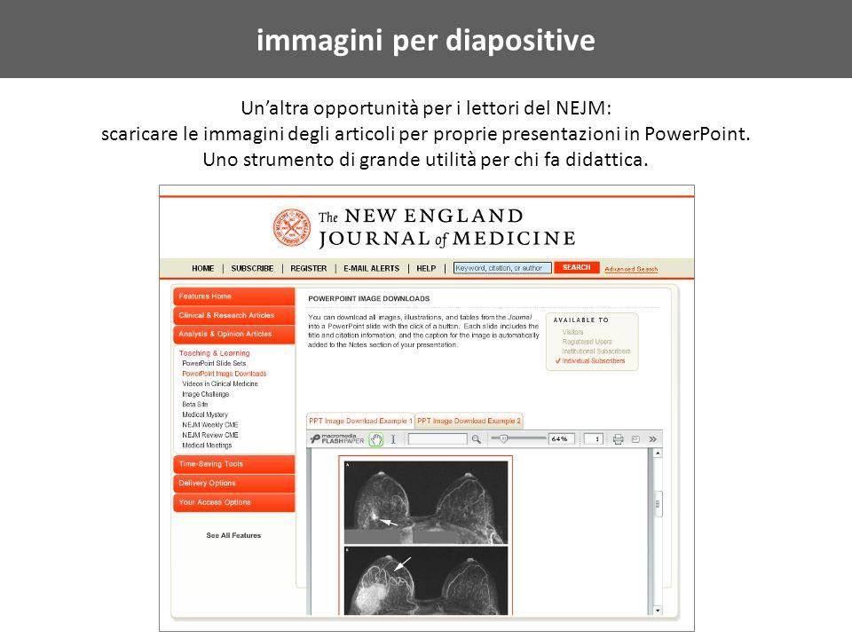 immagini per diapositive Unaltra opportunità per i lettori del NEJM: scaricare le immagini degli articoli per proprie presentazioni in PowerPoint.