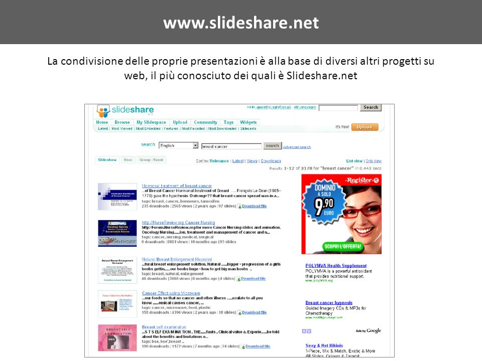 www.slideshare.net La condivisione delle proprie presentazioni è alla base di diversi altri progetti su web, il più conosciuto dei quali è Slideshare.net