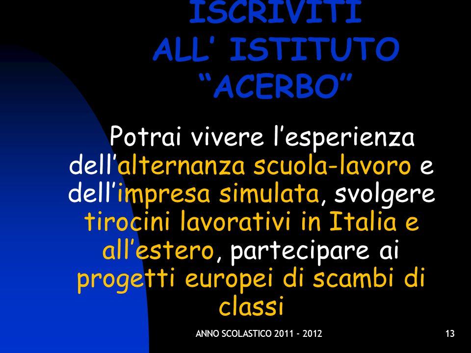 13 Potrai vivere lesperienza dellalternanza scuola-lavoro e dellimpresa simulata, svolgere tirocini lavorativi in Italia e allestero, partecipare ai p