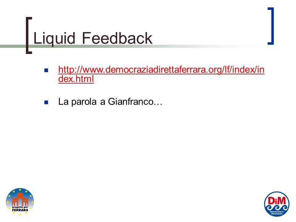 Liquid Feedback http://www.democraziadirettaferrara.org/lf/index/in dex.html http://www.democraziadirettaferrara.org/lf/index/in dex.html La parola a Gianfranco…