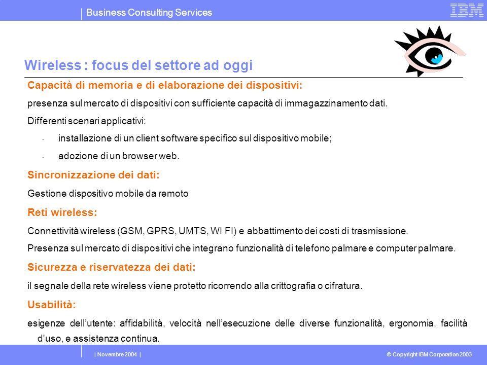 Business Consulting Services © Copyright IBM Corporation 2003 | Novembre 2004 | Wireless : focus del settore ad oggi Capacità di memoria e di elaboraz