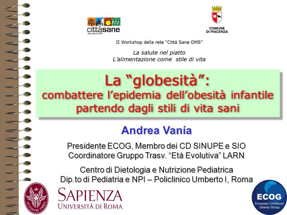 La globesità: combattere lepidemia dellobesità infantile partendo dagli stili di vita sani Andrea Vanía Presidente ECOG, Membro dei CD SINUPE e SIO Co
