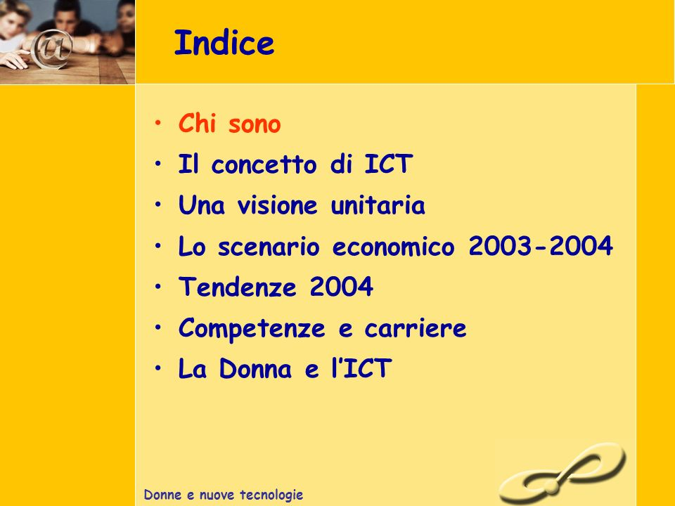 Donne e nuove tecnologie Chi sono Mauro Ingegnere TLC Tecnico (TLC) Project Manager (ICT) Mktg manager (TLC) Sales Manager (ICT)