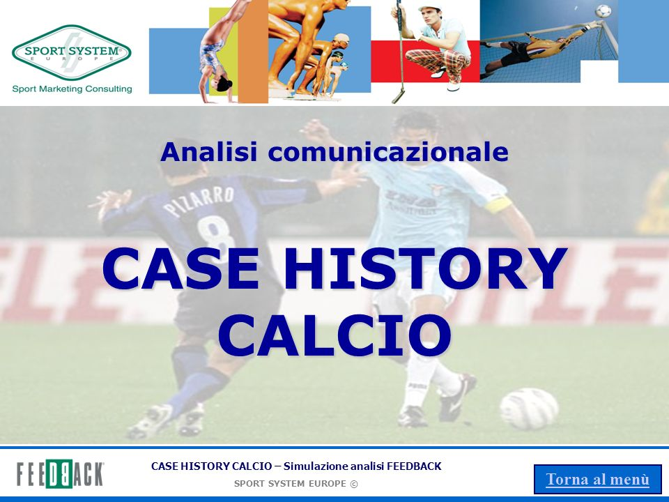 CASE HISTORY CALCIO – Simulazione analisi FEEDBACK SPORT SYSTEM EUROPE © Torna al menù Analisi comunicazionale CASE HISTORY CALCIO