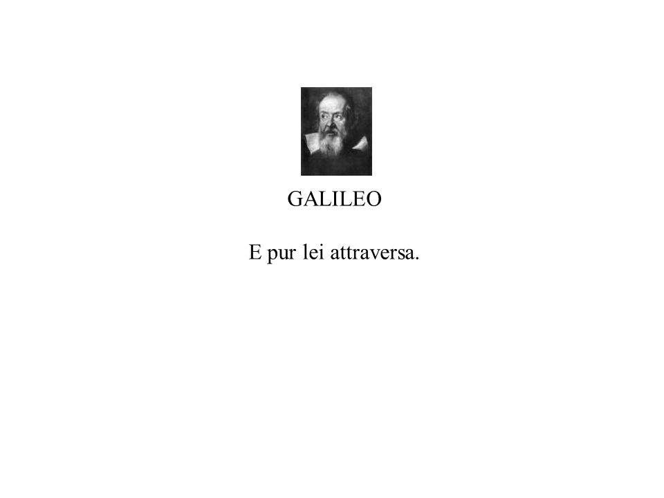 GALILEO E pur lei attraversa.