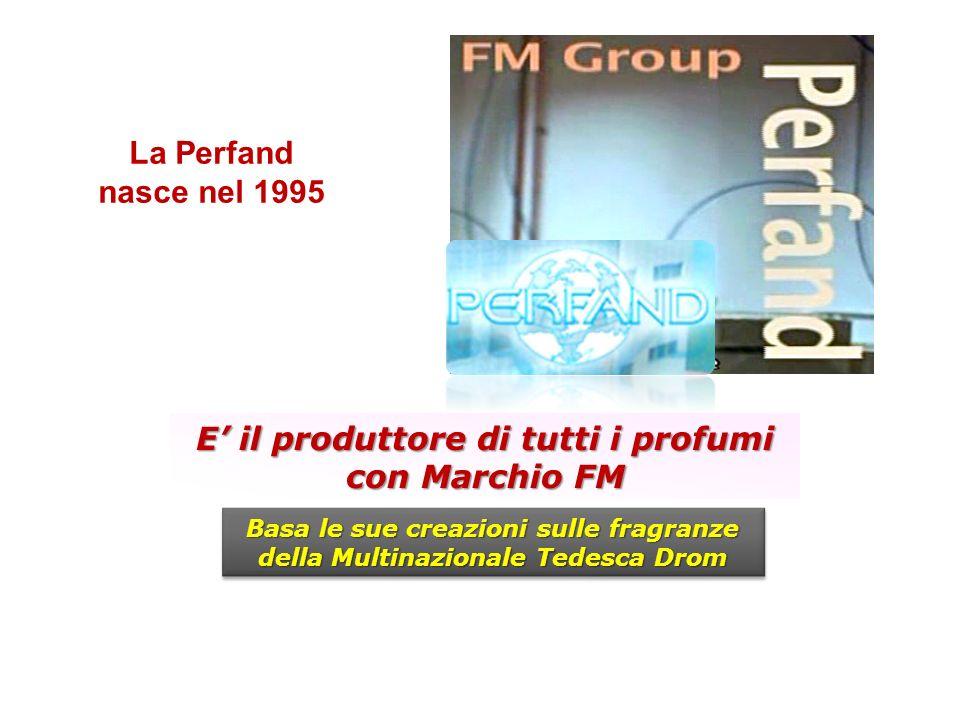 La Perfand nasce nel 1995 E il produttore di tutti i profumi con Marchio FM Basa le sue creazioni sulle fragranze della Multinazionale Tedesca Drom