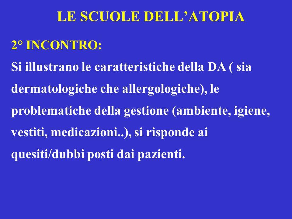 LE SCUOLE DELLATOPIA 2° INCONTRO: Si illustrano le caratteristiche della DA ( sia dermatologiche che allergologiche), le problematiche della gestione
