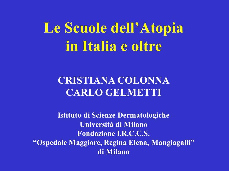 Le Scuole dellAtopia in Italia e oltre CRISTIANA COLONNA CARLO GELMETTI Istituto di Scienze Dermatologiche Università di Milano Fondazione I.R.C.C.S.