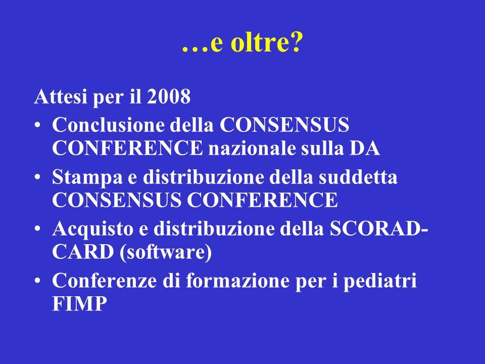 …e oltre? Attesi per il 2008 Conclusione della CONSENSUS CONFERENCE nazionale sulla DA Stampa e distribuzione della suddetta CONSENSUS CONFERENCE Acqu