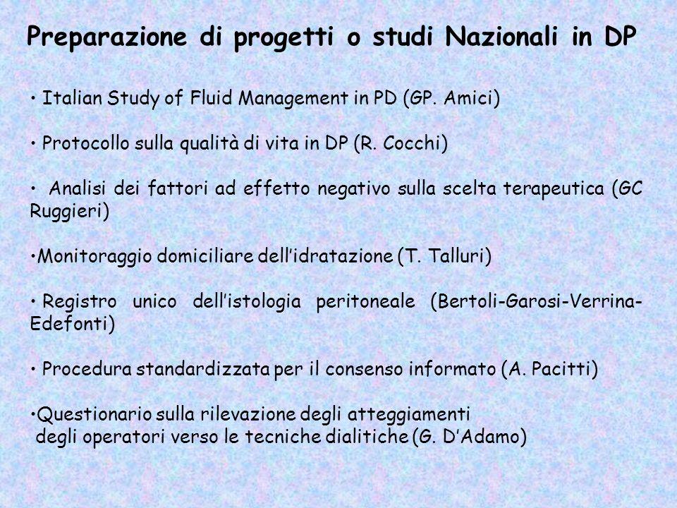 Preparazione di progetti o studi Nazionali in DP Italian Study of Fluid Management in PD (GP. Amici) Protocollo sulla qualità di vita in DP (R. Cocchi