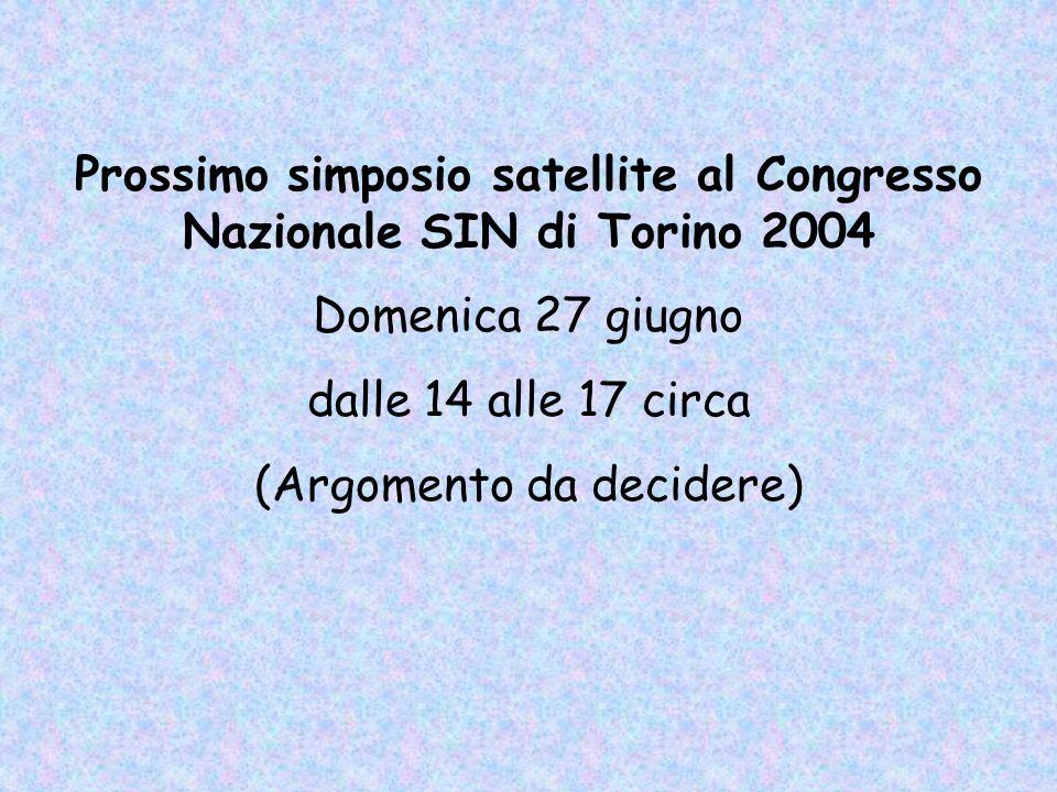 Prossimo simposio satellite al Congresso Nazionale SIN di Torino 2004 Domenica 27 giugno dalle 14 alle 17 circa (Argomento da decidere)