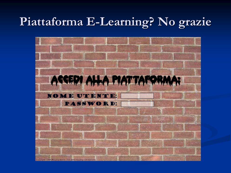 Piattaforma E-Learning No grazie Nome Utente: Password: Accedi alla piattaforma: