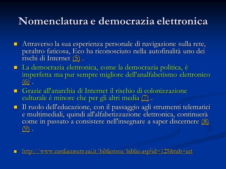 Nomenclatura e democrazia elettronica Attraverso la sua esperienza personale di navigazione sulla rete, peraltro faticosa, Eco ha riconosciuto nella autofinalità uno dei rischi di Internet (5).