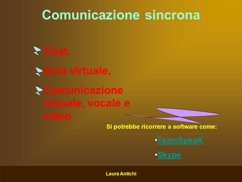 Laura Antichi Comunicazione asincrona E-mail Creazione aree on-line di lavoro Repository materiali comuni Zona esercitazioni e proposte Area link