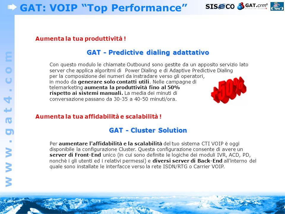 w w w. g a t 4. c o m GAT: VOIP Top Performance Aumenta la tua produttività ! GAT - Predictive dialing adattativo Con questo modulo le chiamate Outbou