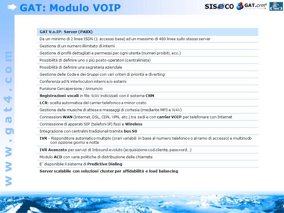 w w w. g a t 4. c o m GAT: Modulo VOIP GAT V.o.IP: Server (PABX) Da un minimo di 2 linee ISDN (1 accesso base) ad un massimo di 480 linee sullo stesso