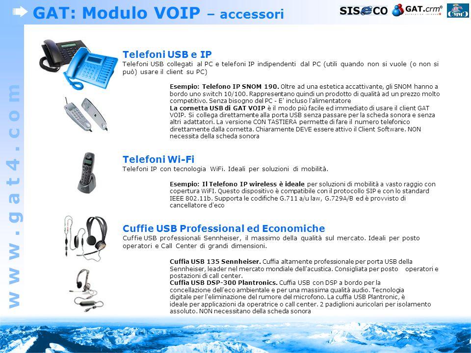 w w w. g a t 4. c o m GAT: Modulo VOIP – accessori Telefoni USB e IP Telefoni USB collegati al PC e telefoni IP indipendenti dal PC (utili quando non