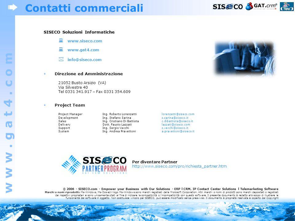 w w w. g a t 4. c o m Contatti commerciali SISECO Soluzioni Informatiche www.siseco.com www.gat4.com info@siseco.com Direzione ed Amministrazione 2105